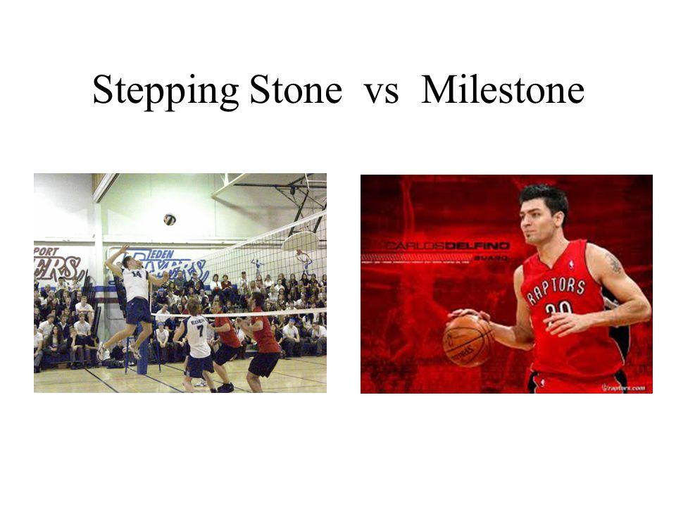Stepping Stone vs Milestone