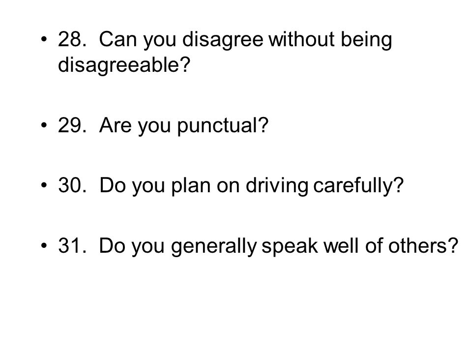 28. Can you disagree without being disagreeable. 29.