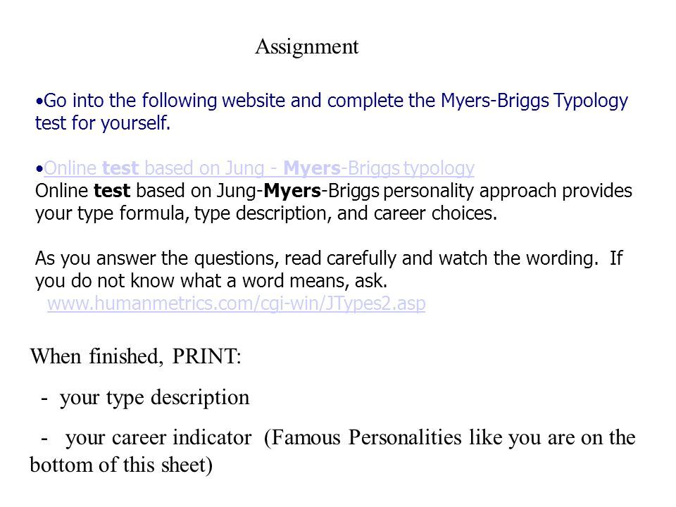 Go into the following website and complete the Myers-Briggs Typology test for yourself.