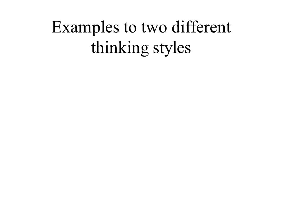 Examples to two different thinking styles