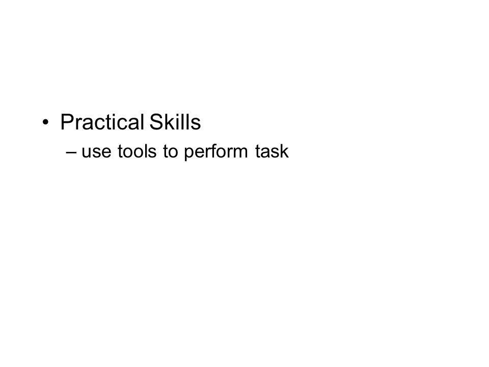 Practical Skills –use tools to perform task
