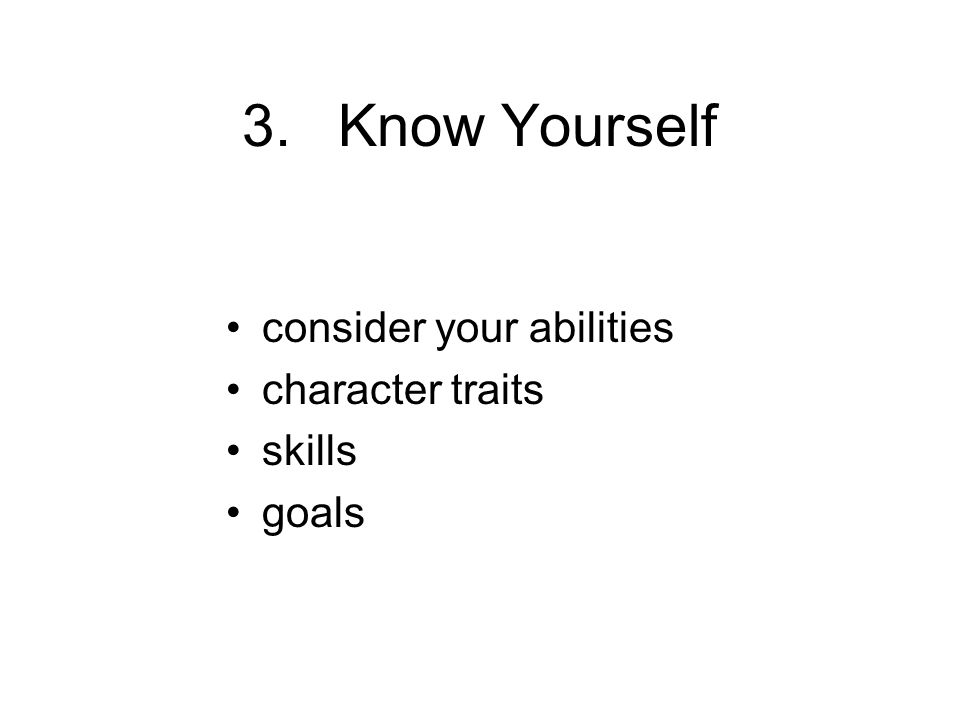 3.Know Yourself consider your abilities character traits skills goals