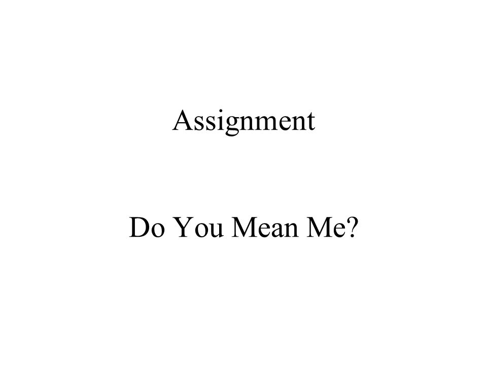 Assignment Do You Mean Me