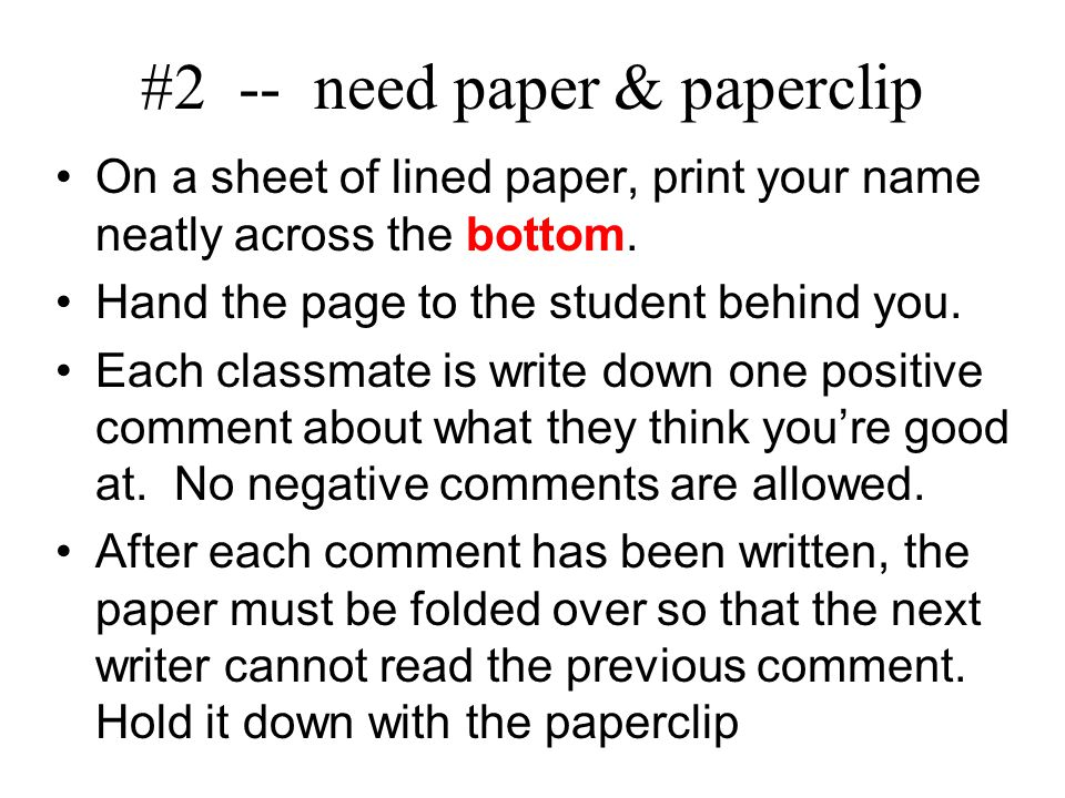 #2 -- need paper & paperclip On a sheet of lined paper, print your name neatly across the bottom.