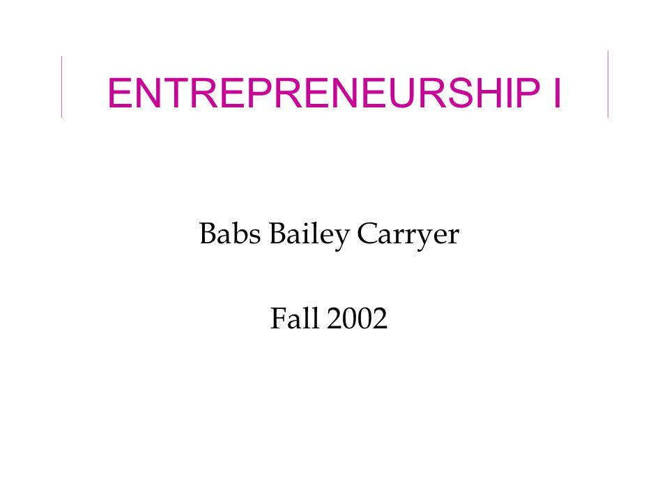 ENTREPRENEURSHIP I Babs Bailey Carryer Fall 2002
