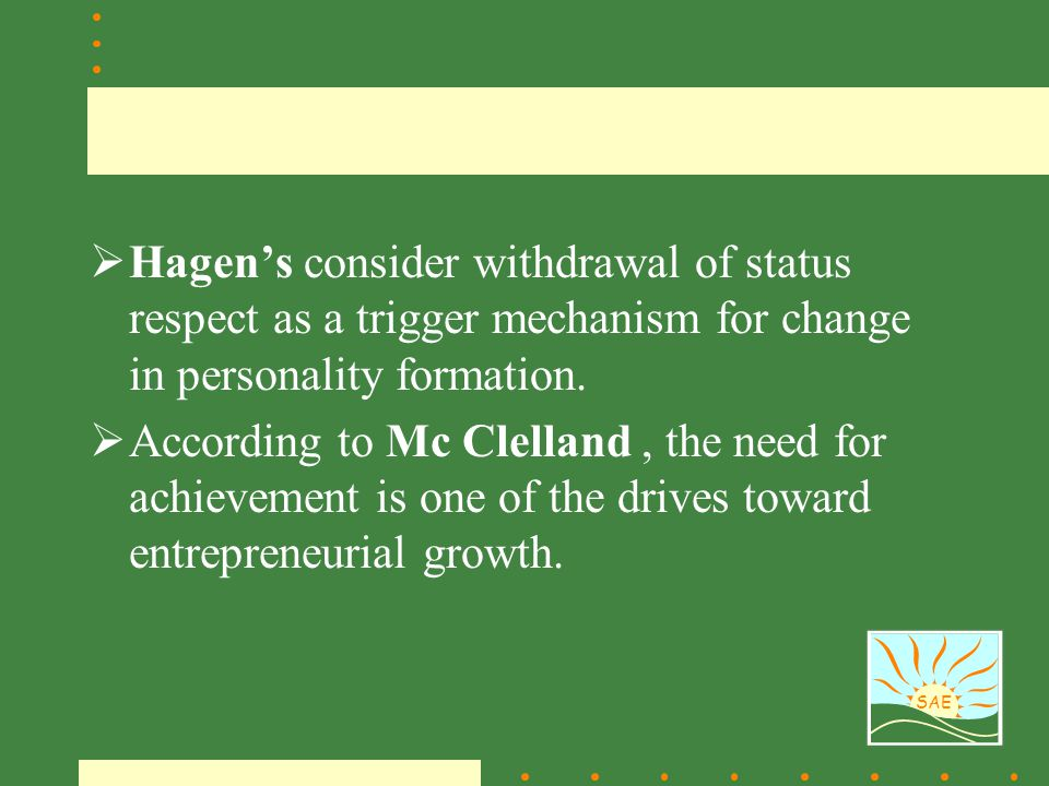 SAE  Hagen's consider withdrawal of status respect as a trigger mechanism for change in personality formation.  According to Mc Clelland, the need f