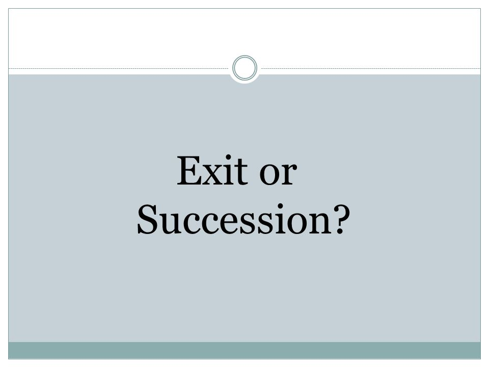 Exit or Succession