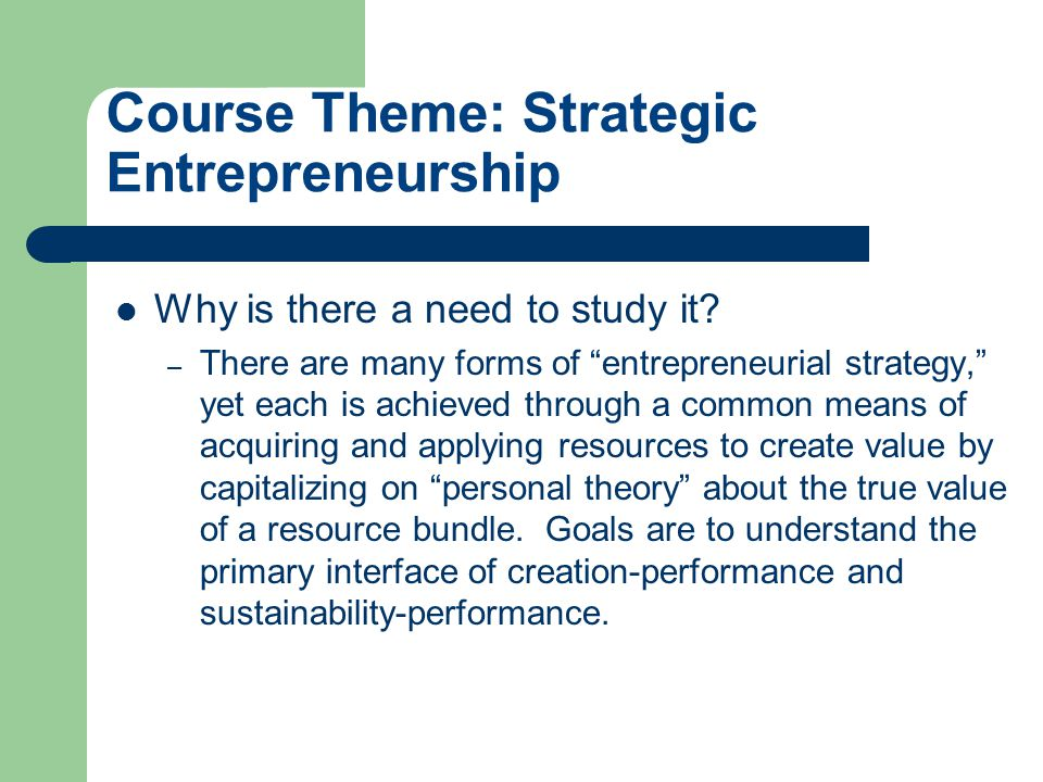 Course Theme: Strategic Entrepreneurship Why is there a need to study it.