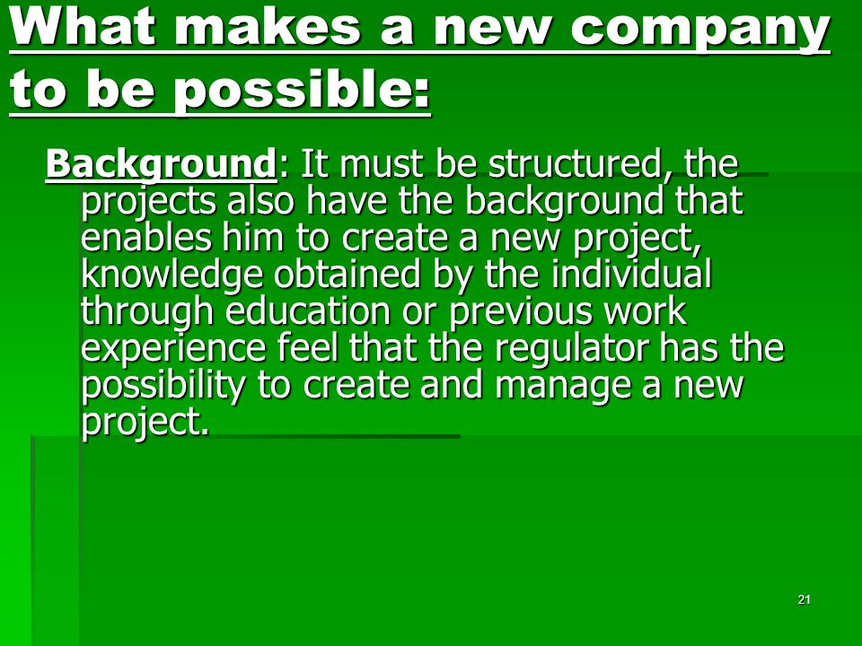 21 Background: It must be structured, the projects also have the background that enables him to create a new project, knowledge obtained by the individual through education or previous work experience feel that the regulator has the possibility to create and manage a new project.