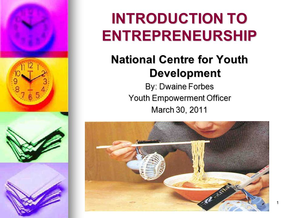 1 INTRODUCTION TO ENTREPRENEURSHIP National Centre for Youth Development By: Dwaine Forbes Youth Empowerment Officer March 30, 2011
