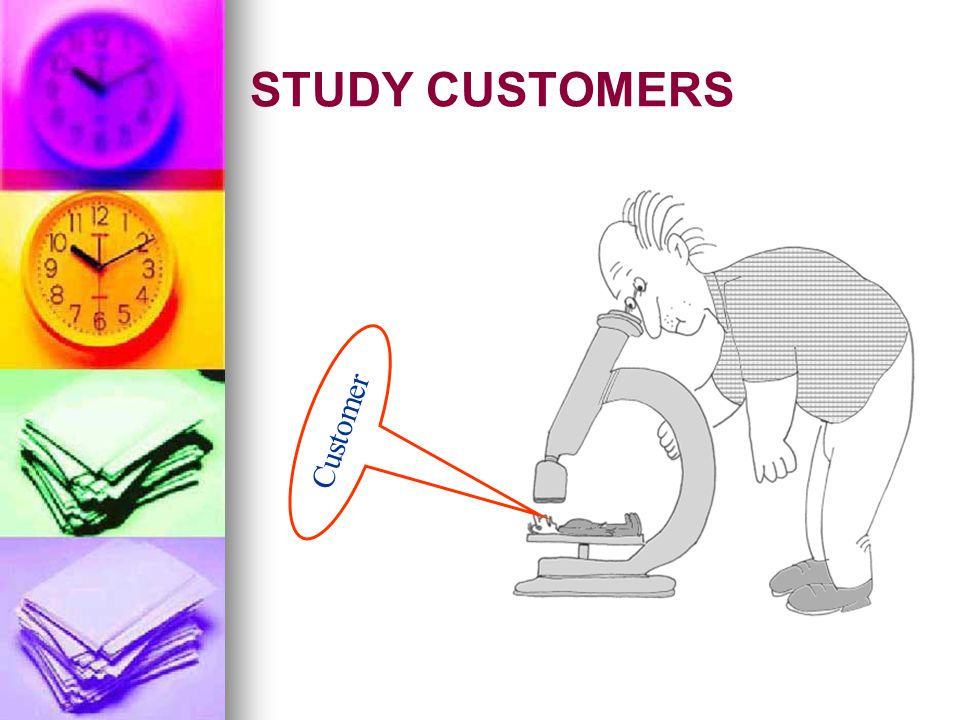 STUDY CUSTOMERS Customer