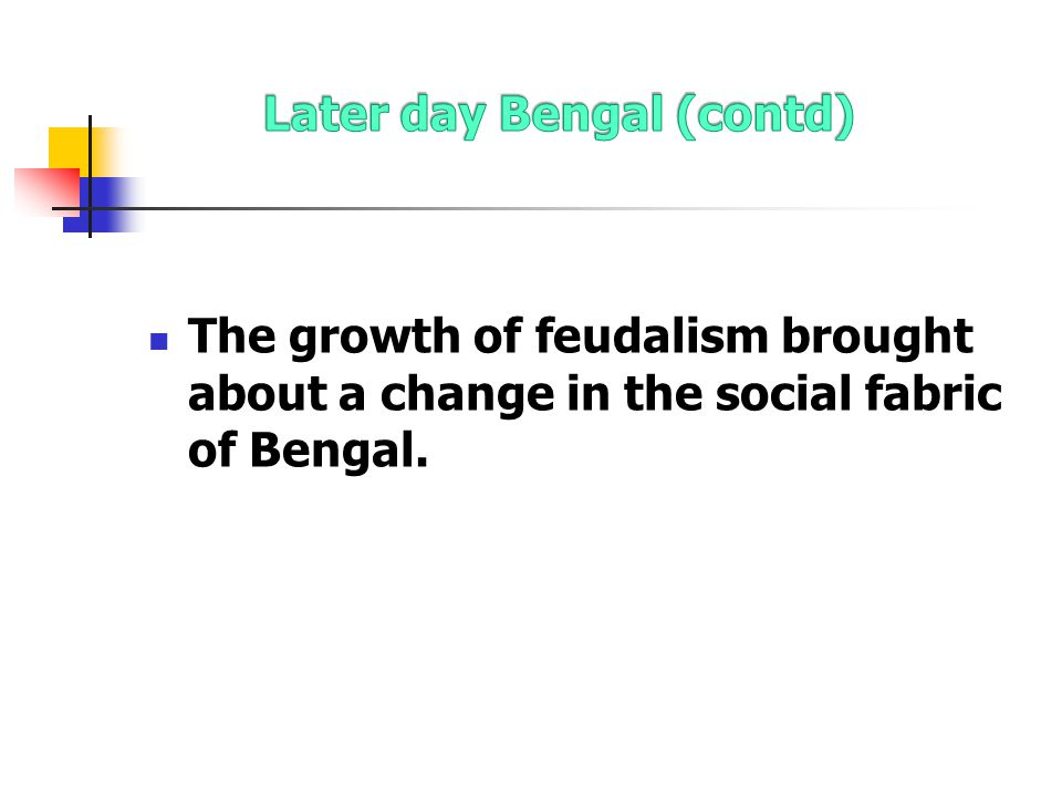 The growth of feudalism brought about a change in the social fabric of Bengal.
