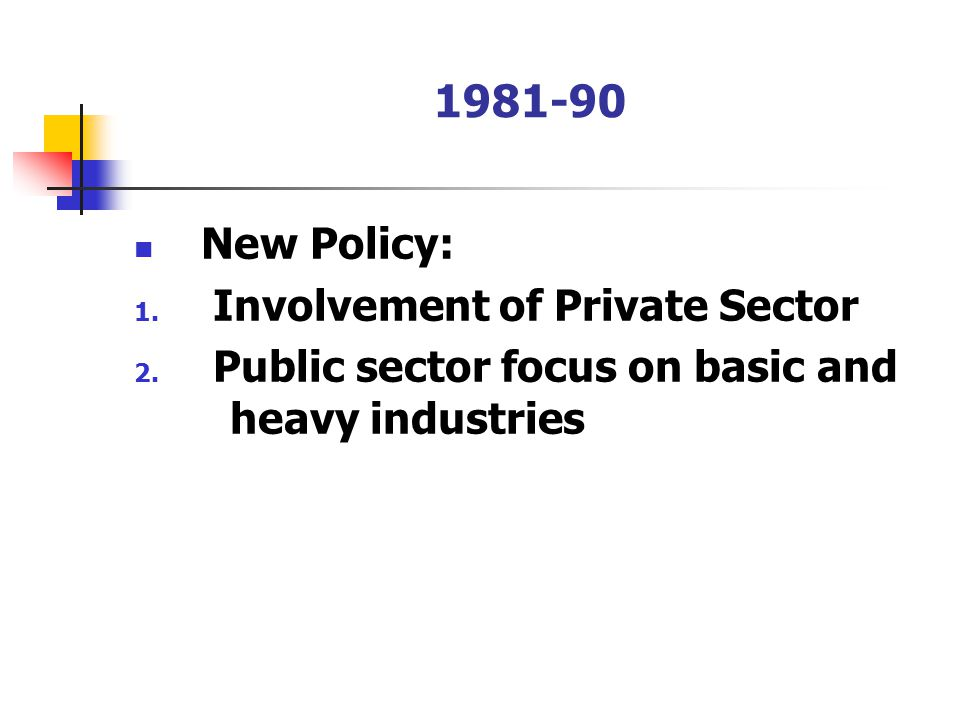 1981-90 New Policy: 1. Involvement of Private Sector 2.