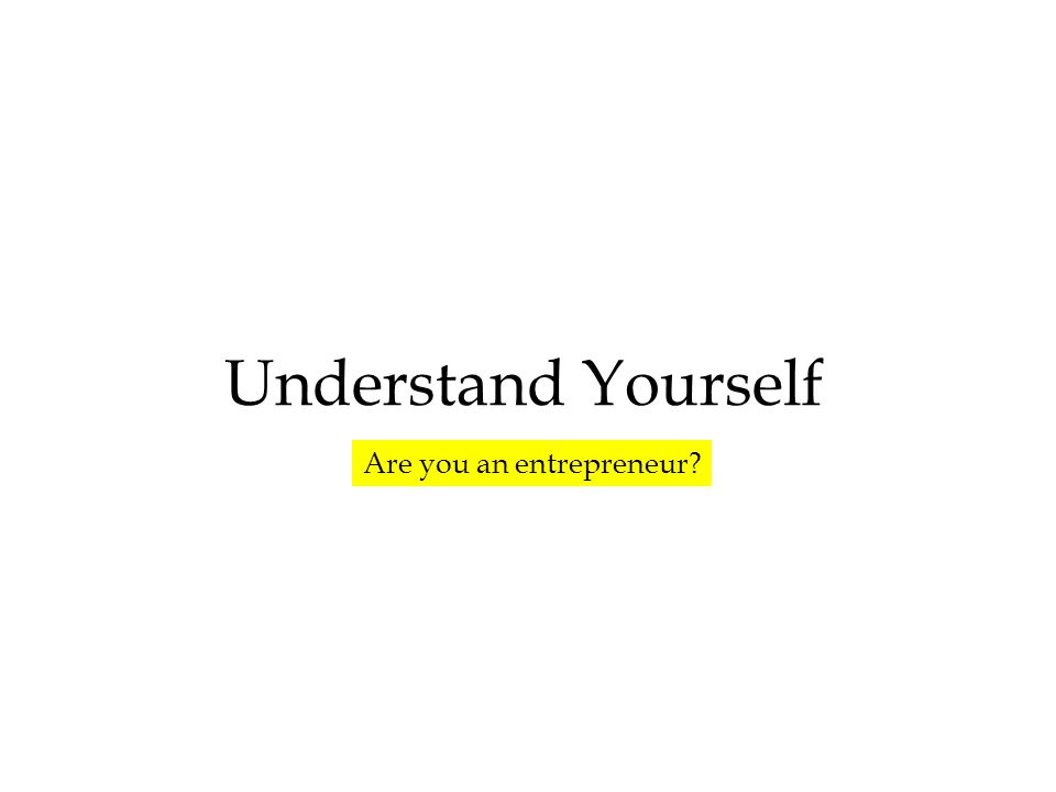 Understand Yourself Are you an entrepreneur