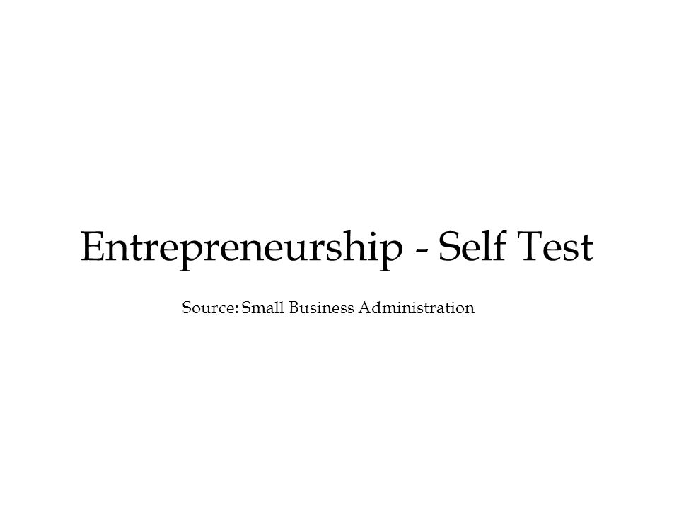 Entrepreneurship - Self Test Source: Small Business Administration