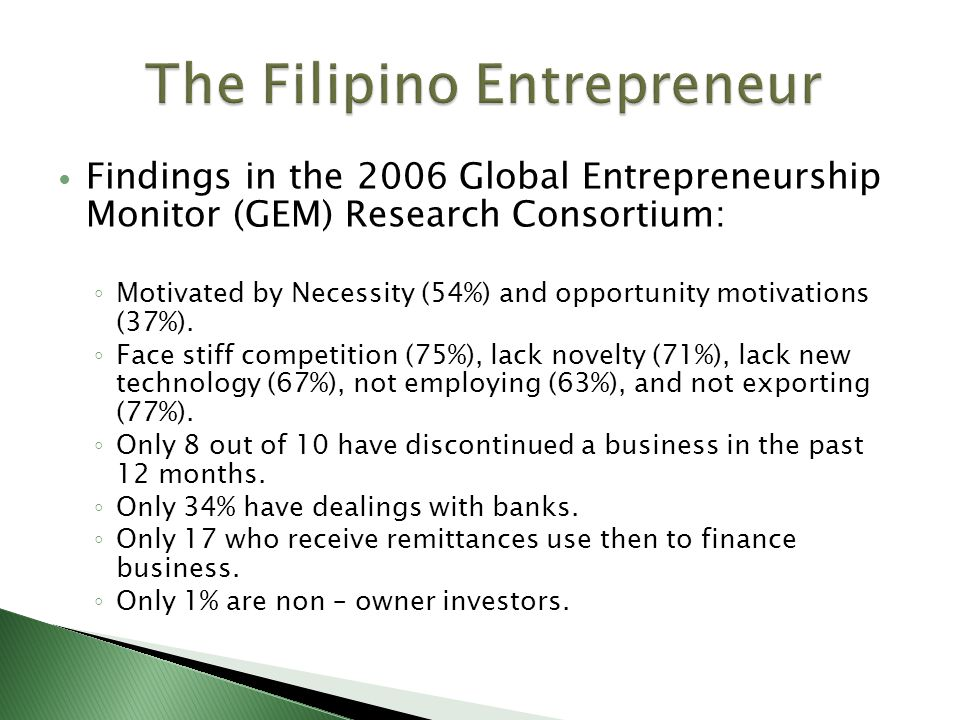 Findings in the 2006 Global Entrepreneurship Monitor (GEM) Research Consortium: ◦ Motivated by Necessity (54%) and opportunity motivations (37%).