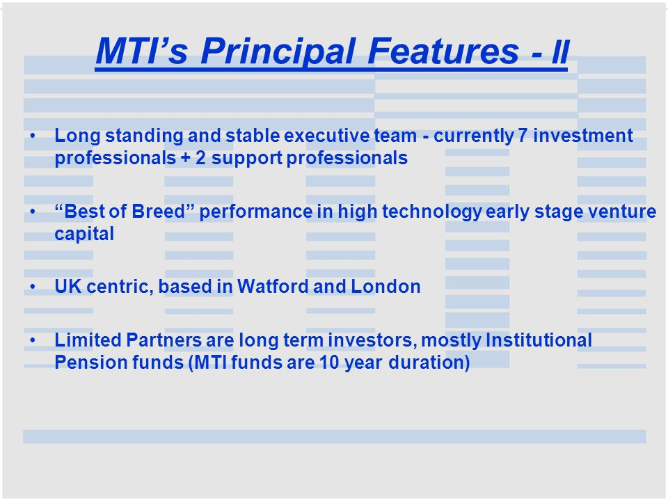 "MTI's Principal Features - II Long standing and stable executive team - currently 7 investment professionals + 2 support professionals ""Best of Breed"""