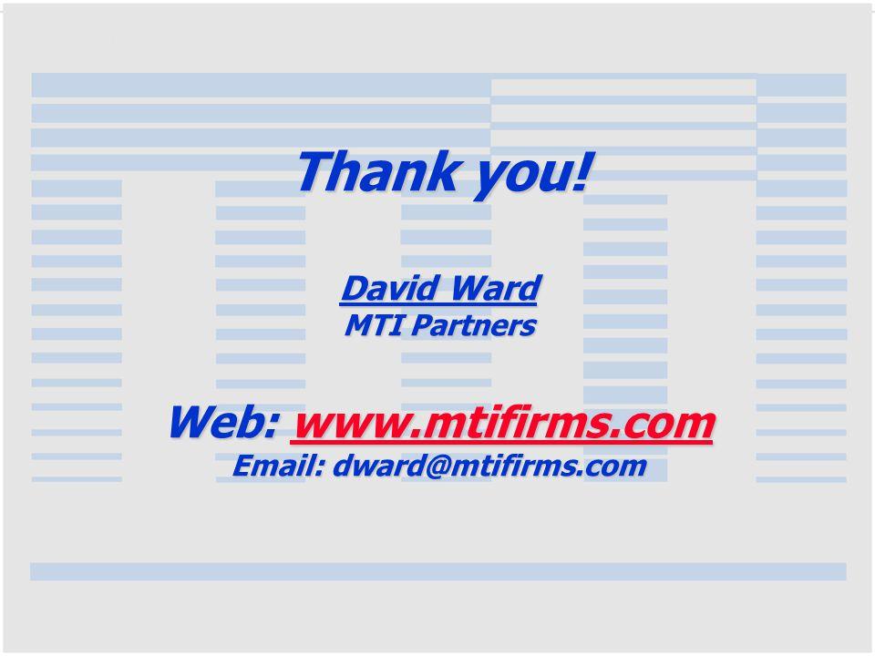 Thank you! David Ward MTI Partners Web: www.mtifirms.com Email: dward@mtifirms.com www.mtifirms.com