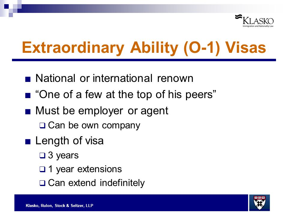 "Klasko, Rulon, Stock & Seltzer, LLP Extraordinary Ability (O-1) Visas ■National or international renown ■""One of a few at the top of his peers"" ■Must"