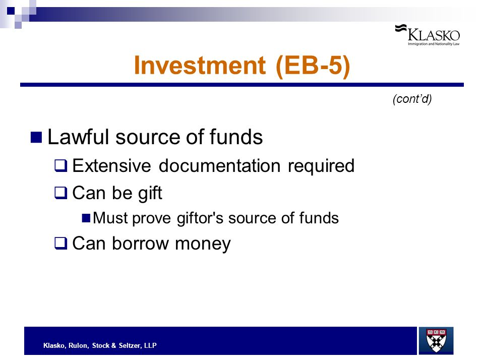 Klasko, Rulon, Stock & Seltzer, LLP Investment (EB-5) Lawful source of funds  Extensive documentation required  Can be gift Must prove giftor's sour