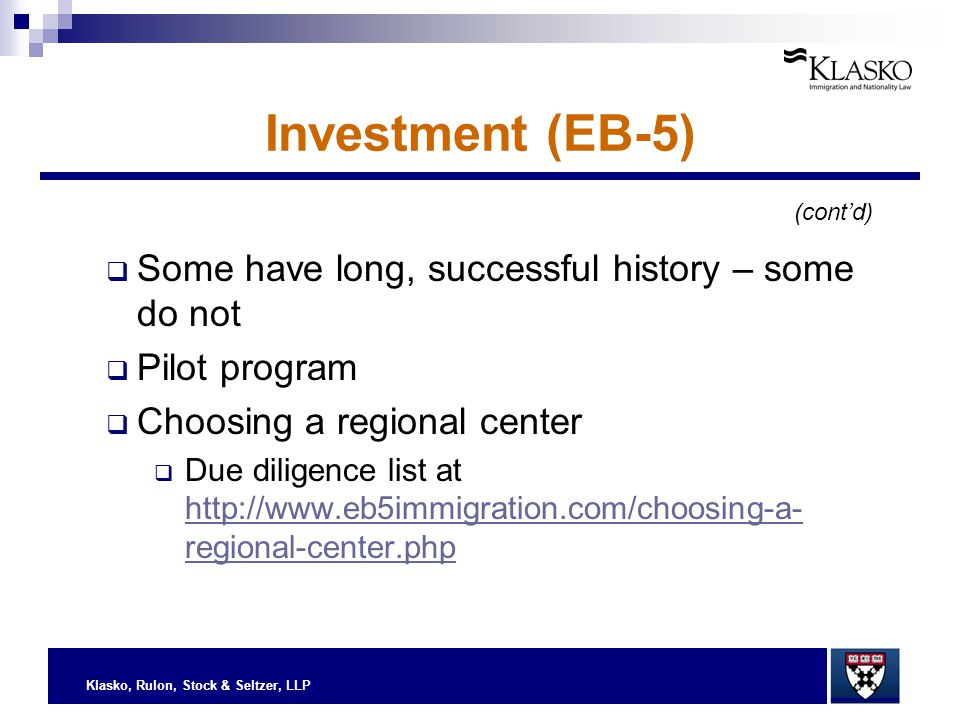 Klasko, Rulon, Stock & Seltzer, LLP Investment (EB-5)  Some have long, successful history – some do not  Pilot program  Choosing a regional center