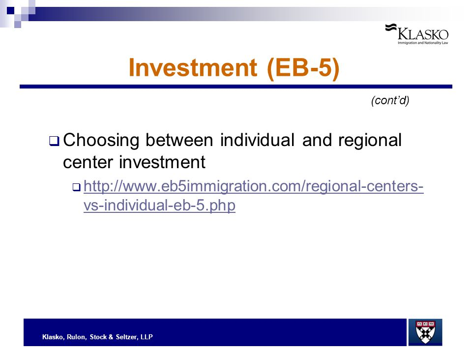 Klasko, Rulon, Stock & Seltzer, LLP Investment (EB-5)  Choosing between individual and regional center investment  http://www.eb5immigration.com/reg