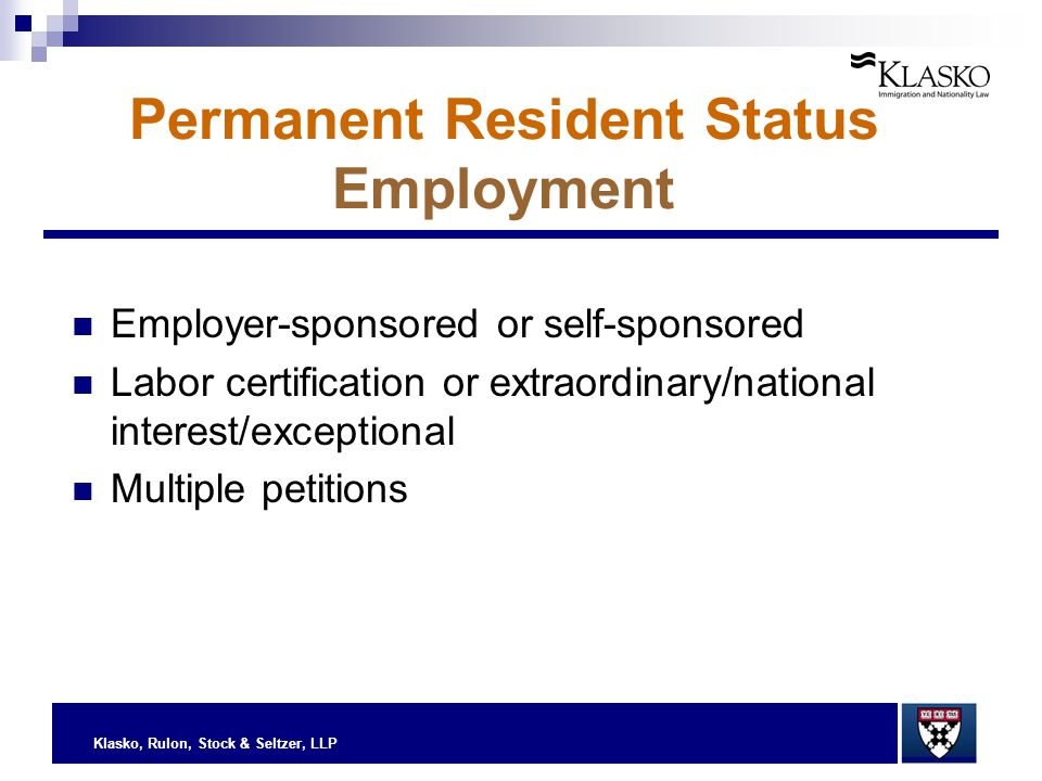 Klasko, Rulon, Stock & Seltzer, LLP Permanent Resident Status Employment Employer-sponsored or self-sponsored Labor certification or extraordinary/nat