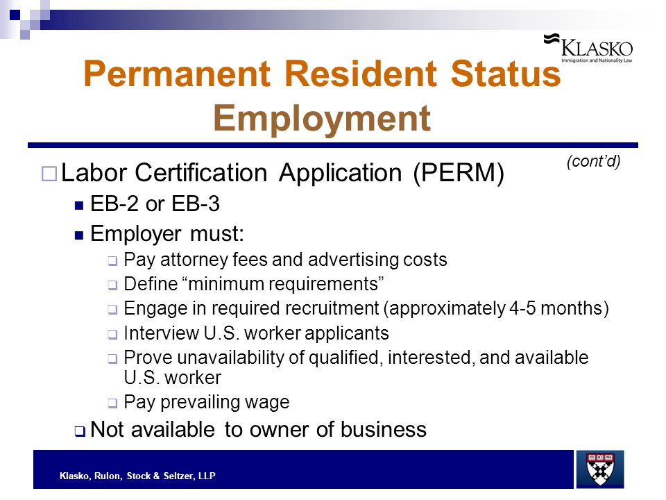 Klasko, Rulon, Stock & Seltzer, LLP Permanent Resident Status Employment  Labor Certification Application (PERM) EB-2 or EB-3 Employer must:  Pay at