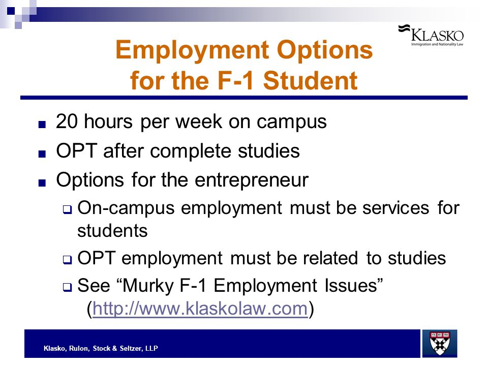 Klasko, Rulon, Stock & Seltzer, LLP Employment Options for the F-1 Student ■ 20 hours per week on campus ■ OPT after complete studies ■ Options for th