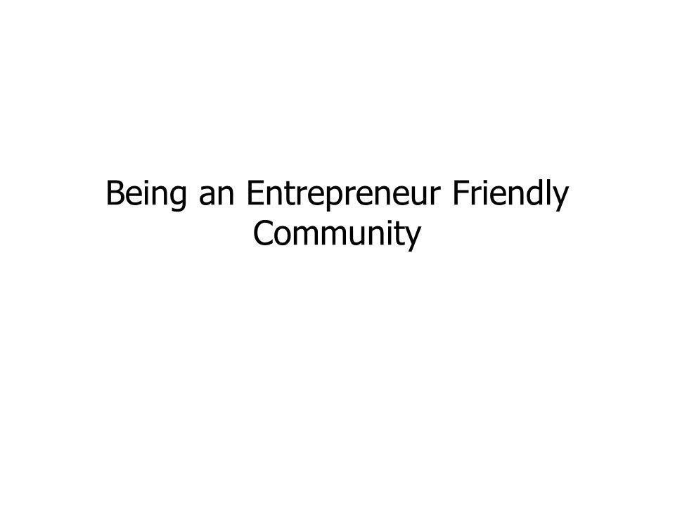 Being an Entrepreneur Friendly Community