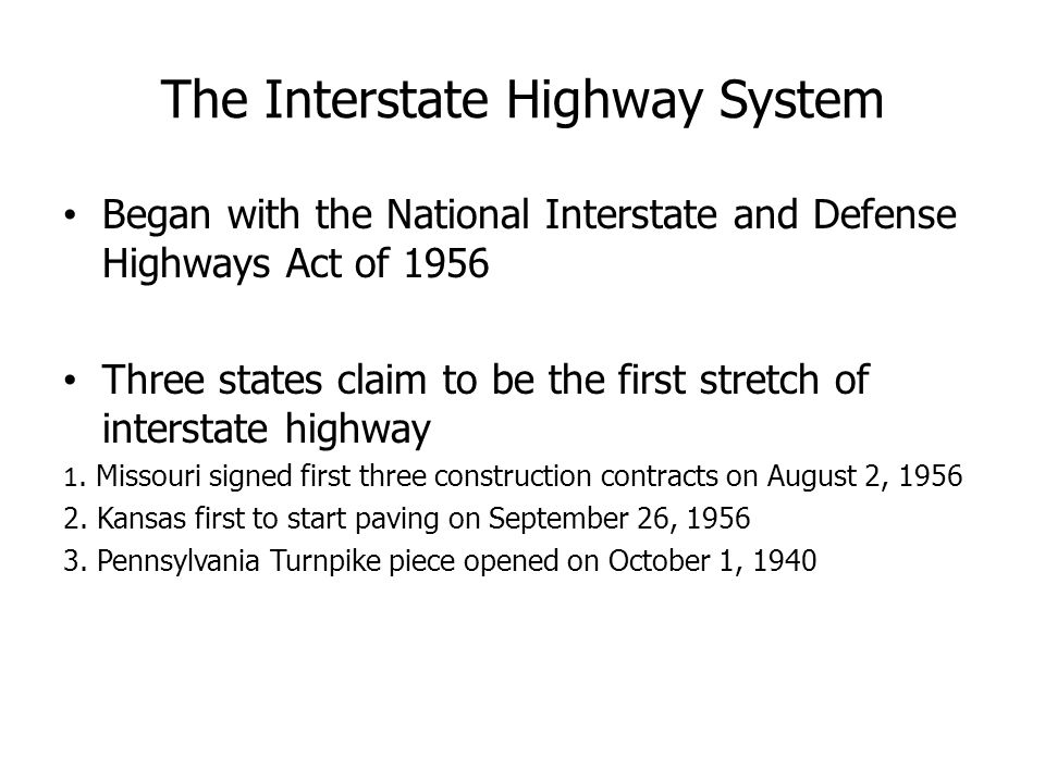The Interstate Highway System Began with the National Interstate and Defense Highways Act of 1956 Three states claim to be the first stretch of interstate highway 1.