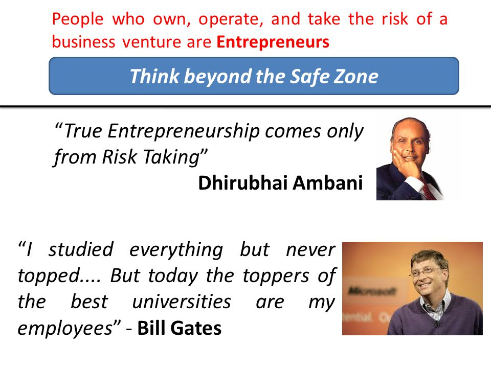 "People who own, operate, and take the risk of a business venture are Entrepreneurs ""I studied everything but never topped.... But today the toppers of"