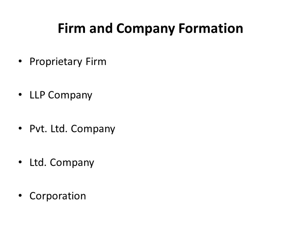 Firm and Company Formation Proprietary Firm LLP Company Pvt. Ltd. Company Ltd. Company Corporation