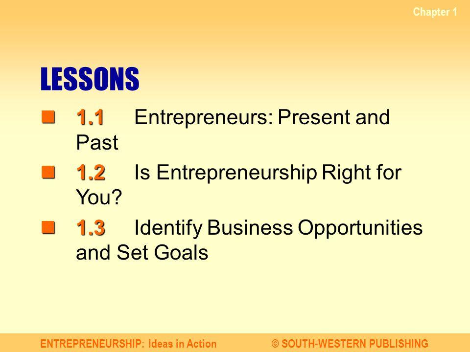 ENTREPRENEURSHIP: Ideas in Action© SOUTH-WESTERN PUBLISHING Chapter 1 Slide 6 Lesson 1.1 ENTREPRENEURS: PRESENT AND PAST Define entrepreneurship.