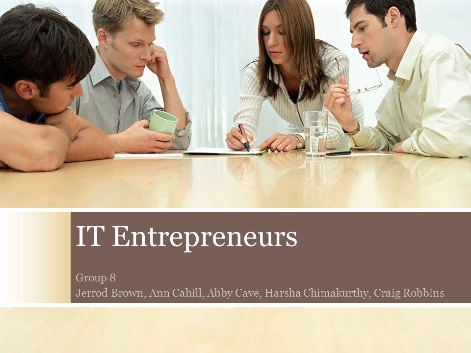 IT Entrepreneurs Group 8 Jerrod Brown, Ann Cahill, Abby Cave, Harsha Chimakurthy, Craig Robbins