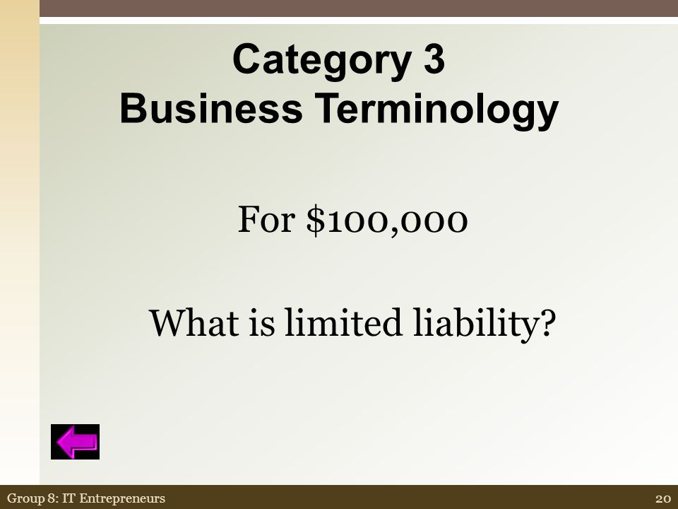 Category 3 Business Terminology  In business, this is a concept whereby a person's financial accountability is limited to a fixed sum, most commonly that person's investment in a company or partnership.