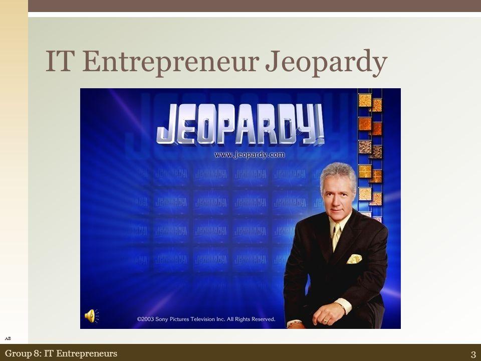 IT Entrepreneur Jeopardy 3Group 8: IT Entrepreneurs AB