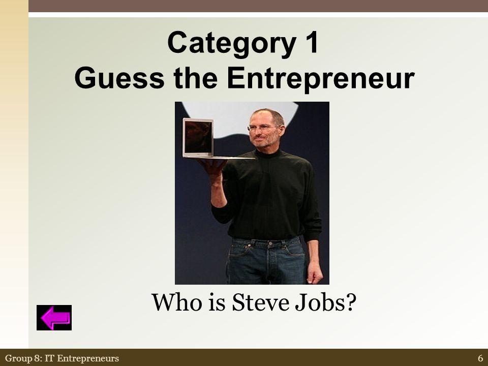 Category 1 Guess the Entrepreneur $1.00 6Group 8: IT Entrepreneurs Who is Steve Jobs?