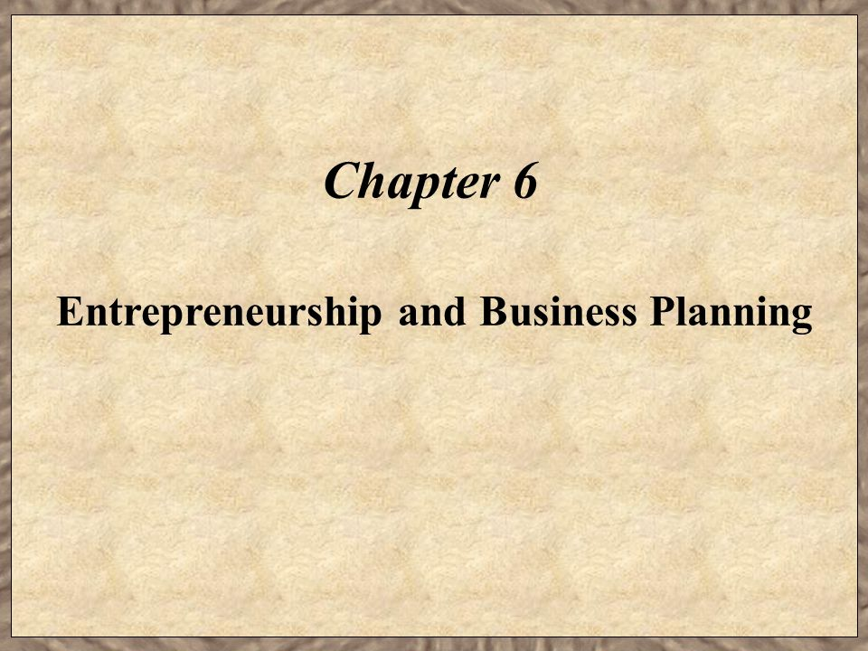 Chapter 6 Entrepreneurship and Business Planning