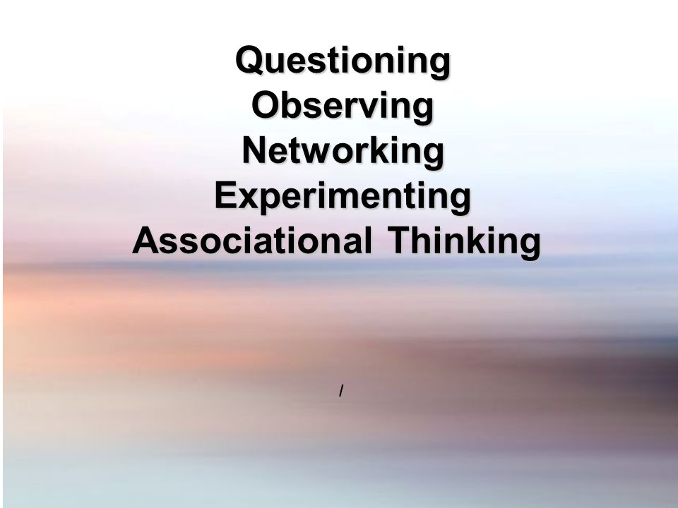 QuestioningObservingNetworkingExperimenting Associational Thinking /
