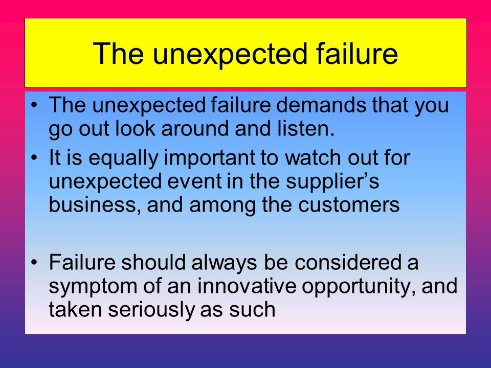 The unexpected failure The unexpected failure demands that you go out look around and listen.