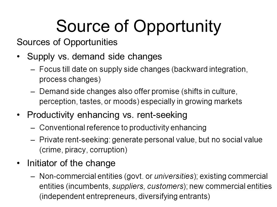 Source of Opportunity Sources of Opportunities Supply vs. demand side changes –Focus till date on supply side changes (backward integration, process c