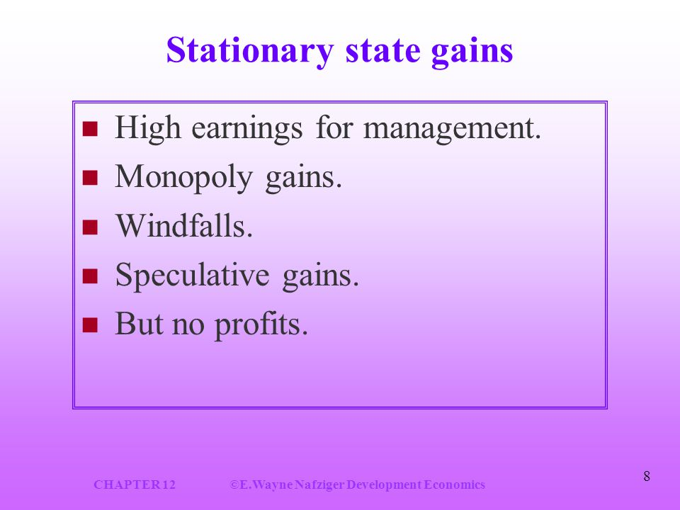 CHAPTER 12©E.Wayne Nafziger Development Economics 8 Stationary state gains High earnings for management.