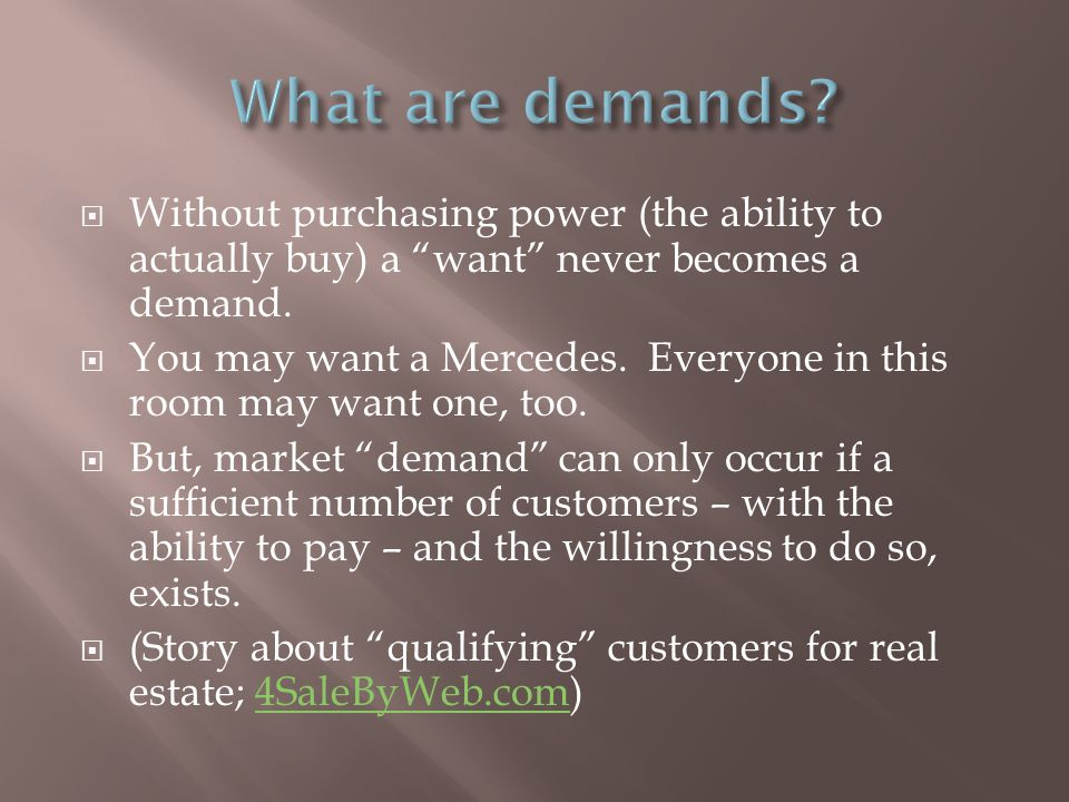  Without purchasing power (the ability to actually buy) a want never becomes a demand.
