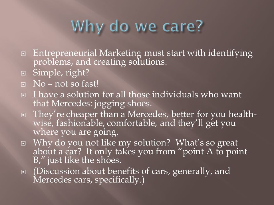  Entrepreneurial Marketing must start with identifying problems, and creating solutions.