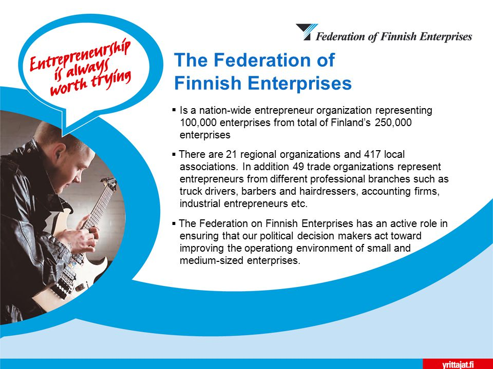  Is a nation-wide entrepreneur organization representing 100,000 enterprises from total of Finland's 250,000 enterprises  There are 21 regional organizations and 417 local associations.