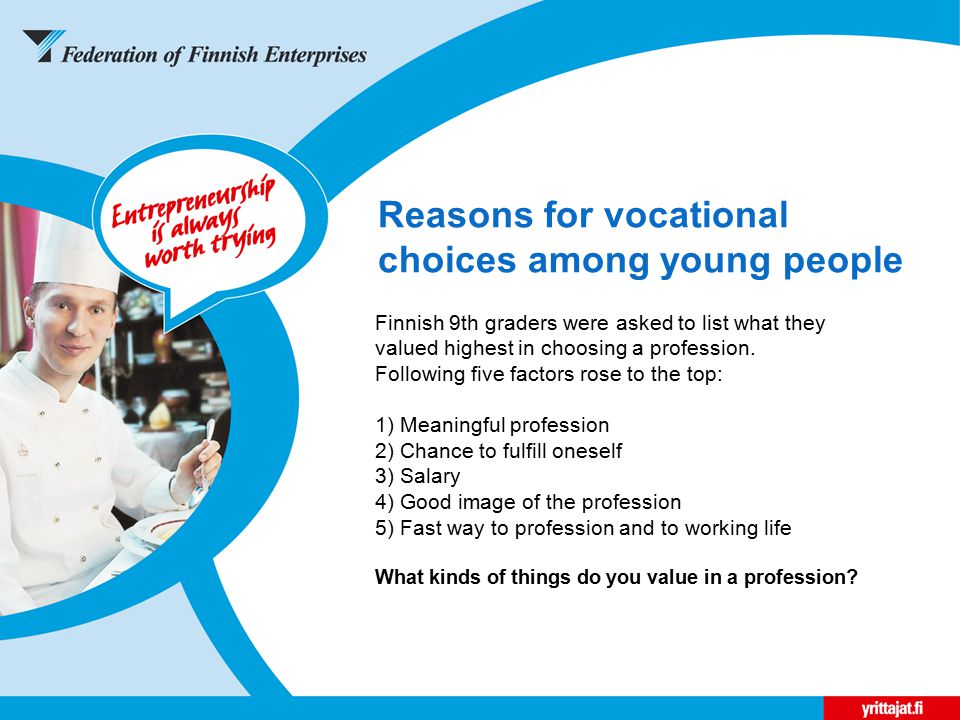 Reasons for vocational choices among young people Finnish 9th graders were asked to list what they valued highest in choosing a profession.
