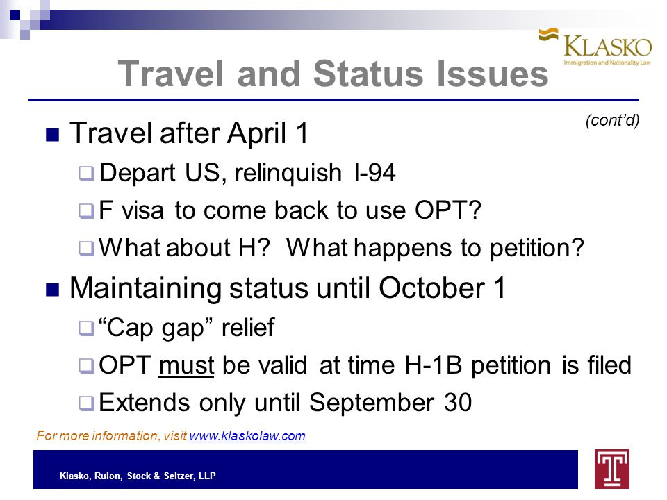 Klasko, Rulon, Stock & Seltzer, LLP Travel and Status Issues Travel after April 1  Depart US, relinquish I-94  F visa to come back to use OPT.