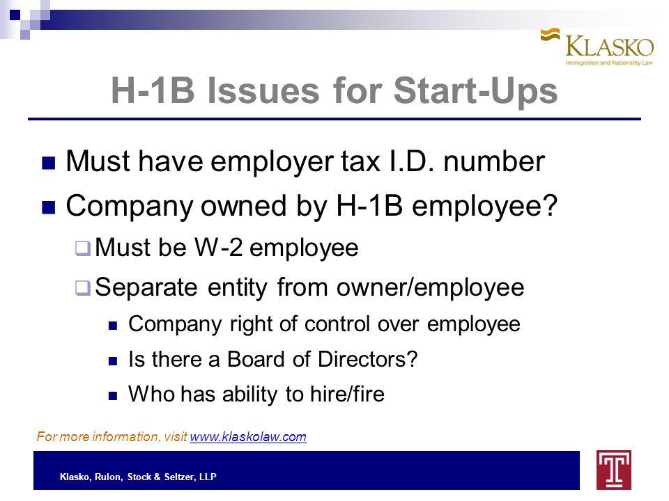 Klasko, Rulon, Stock & Seltzer, LLP H-1B Issues for Start-Ups For more information, visit www.klaskolaw.com Must have employer tax I.D.