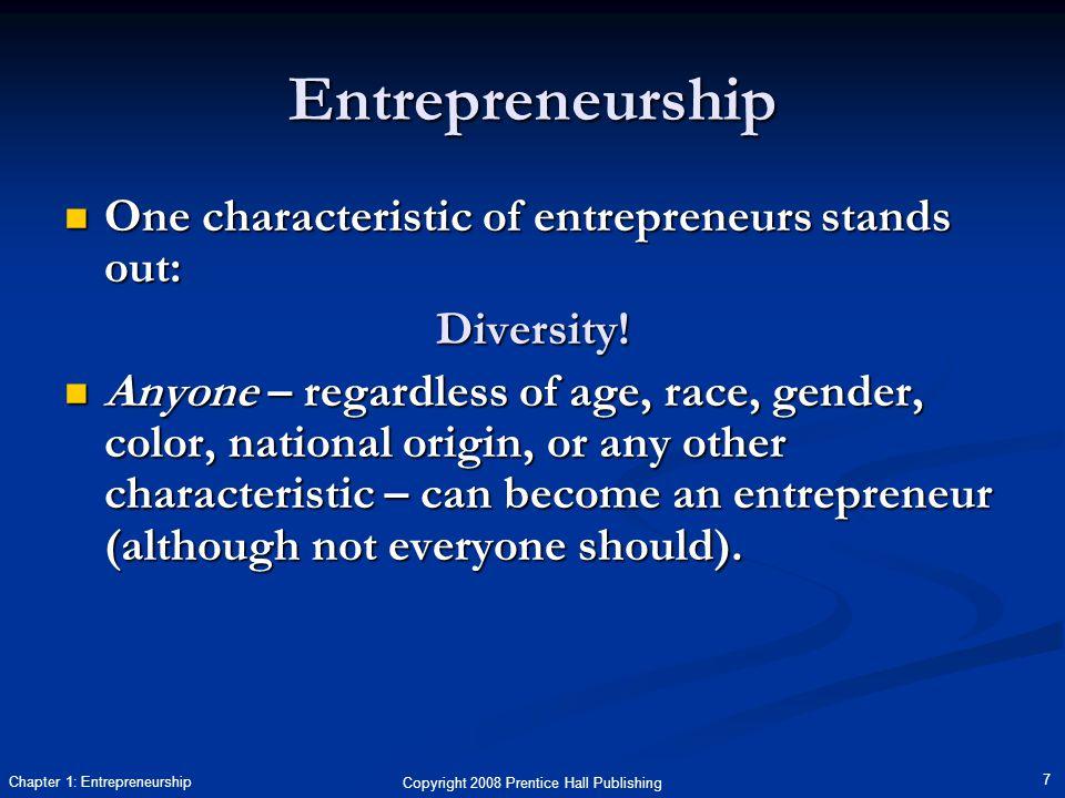 Copyright 2008 Prentice Hall Publishing 7 Chapter 1: Entrepreneurship Entrepreneurship One characteristic of entrepreneurs stands out: One characteristic of entrepreneurs stands out:Diversity.